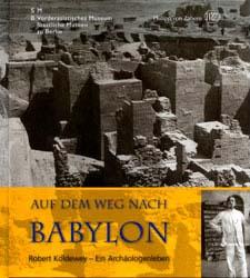 Ralf B. Wartke (επιμ.), Auf dem Weg nach Babylon: Robert Koldewey – Ein Archäologenleben, 2008