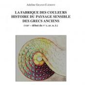 La fabrique des couleurs. Histoire du paysage sensible des Grecs anciens