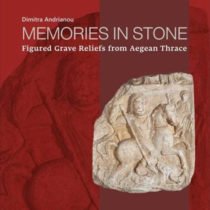 Memories in Stone. Figured Grave Reliefs from Aegean Thrace